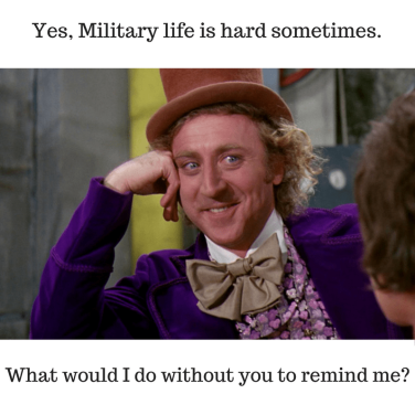 Yes, Military life is hard sometimes.